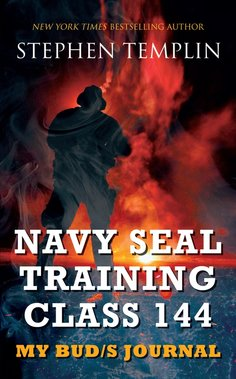 Navy SEAL Training Class 144: My BUD/S Journal by Stephen Templin