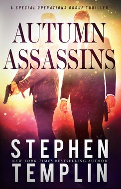 Autumn Assassins: A Special Operations Group Thriller by Stephen Templin